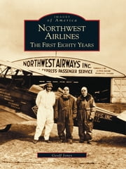 Northwest Airlines: - The First Eighty Years ebook by Geoff Jones