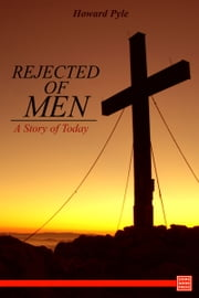 Rejected of Men A Story of Today ebook by Howard Pyle