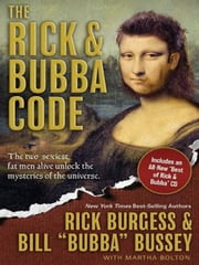 The Rick and Bubba Code - The Two Sexiest Fat Men Alive Unlock the Mysteries of the Universe [With Best or Rick and Bubba CD] ebook by Rick Burgess,Bill Bussey