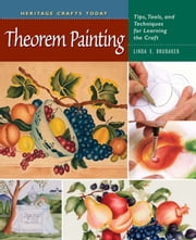 Theorem Painting - Tips, Tools, and Techniques for Learning the Craft ebook by Linda E. Brubaker