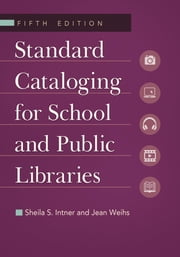 Standard Cataloging for School and Public Libraries ebook by Sheila S. Intner,Jean Weihs