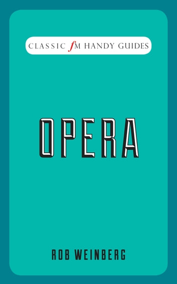 Opera - Classic FM Handy Guides ebook by Rob Weinberg
