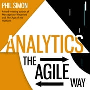 Analytics - The Agile Way audiobook by Phil Simon