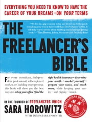 The Freelancer's Bible - Everything You Need to Know to Have the Career of Your Dreams—On Your Terms ebook by Sara Horowitz,Toni Sciarra Poynter
