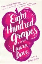 Eight Hundred Grapes ebook by Laura Dave