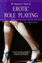 The Beginner's Guide to Erotic Role Playing ebook by Michele Stevens,Alan Stevens
