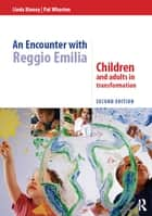 An Encounter with Reggio Emilia - Children and adults in transformation ebook by Linda Kinney, Pat Wharton