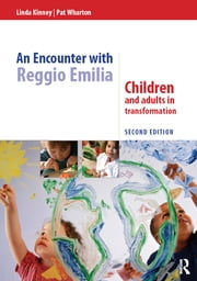 An Encounter with Reggio Emilia - Children and adults in transformation ebook by Linda Kinney,Pat Wharton