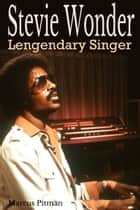 Steve Wonder: Legendary Singer ebook by Marcus Pitman