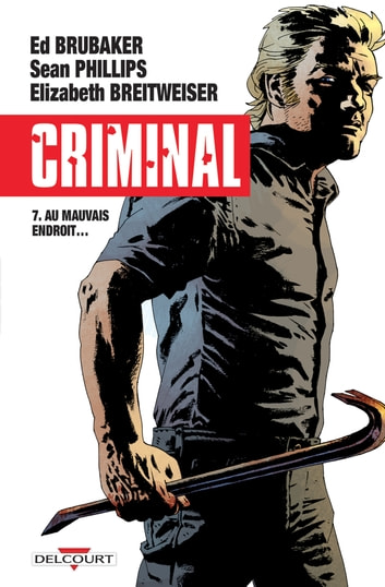 Criminal T07 - Au mauvais endroit eBook by Ed Brubaker,Sean Phillips