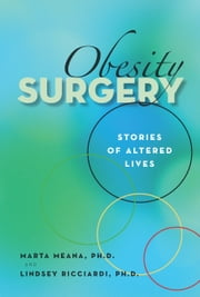Obesity Surgery - Stories Of Altered Lives ebook by Marta Meana,Lindsey Ricciardi