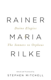 The Duino Elegies & The Sonnets to Orpheus - A Dual Language Edition ebook by Rainer Maria Rilke,Stephen Mitchell