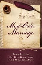 Mail-Order Marriage - 5 Historical Stories of Marriage Arranged by Letters Between Strangers eBook by Mary Davis, Denise Hunter, Judith Mccoy Miller,...