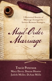 Mail-Order Marriage - 5 Historical Stories of Marriage Arranged by Letters Between Strangers ebook by Mary Davis,Denise Hunter,Judith Mccoy Miller,DiAnn Mills,Tracie Peterson