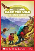 Mountain Mission (Race the Wild #6) ebook by Kristin Earhart