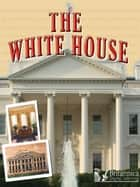 The White House ebook by Holly Karapetkova, Britannica Digital Learning