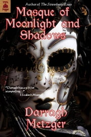 Masque of Moonlight and Shadows ebook by Darragh Metzger