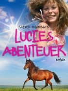Lucies Abenteuer - Band 1 ebook by Rainer Homburger
