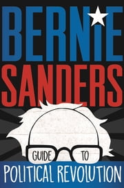 Bernie Sanders Guide to Political Revolution ebook by Bernie Sanders