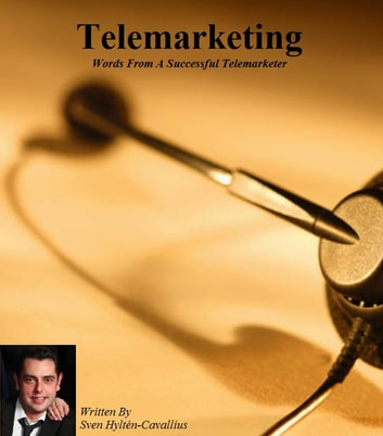 Telemarketing - Words from a Successful Telemarketer ebook by Sven Hyltén-Cavallius