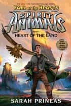 Heart of the Land (Spirit Animals: Fall of the Beasts, Book 5) eBook by Sarah Prineas