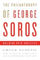 The Philanthropy of George Soros - Building Open Societies ebook by Chuck Sudetic, George Soros
