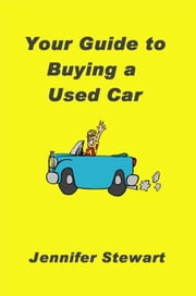 Your Guide to Buying a Used Car ebook by Jennifer Stewart