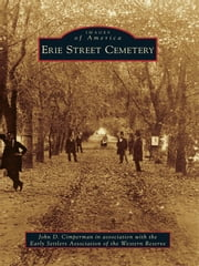 Erie Street Cemetery ebook by John D. Cimperman,Early Settlers Association of the Western Reserve