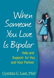 When Someone You Love Is Bipolar - Help and Support for You and Your Partner ebook by Cynthia G. Last, PhD