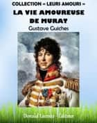 La vie amoureuse de Murat ebook by Gustave Guiches