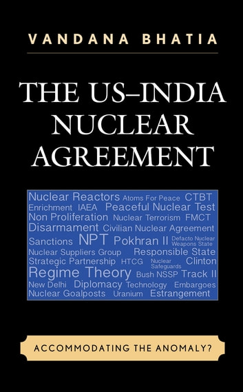 The US–India Nuclear Agreement - Accommodating the Anomaly? ebook by Vandana Bhatia