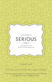 You Cannot Be Serious: and 32 Other Rules that Sustain a (Mostly) Balanced Mom ebook by Elizabeth Lyons