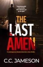 The Last Amen - A contemporary female detective crime thriller ebook by C.C. Jameson