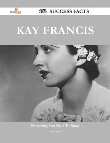 Kay Francis 183 Success Facts - Everything you need to know about Kay Francis ebook by Irene Mason