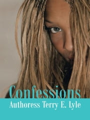 Confessions ebook by Authoress Terry E. Lyle