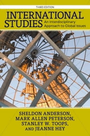 International Studies - An Interdisciplinary Approach to Global Issues ebook by Sheldon Anderson,Mark Allen Peterson,Stanley W. Toops,Jeanne A.K. Hey