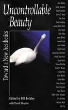 Uncontrollable Beauty - Toward a New Aesthetics ebook by David Shapiro, Bill Beckley