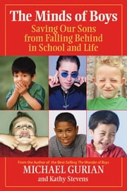 The Minds of Boys - Saving Our Sons From Falling Behind in School and Life ebook by Michael Gurian,Kathy Stevens