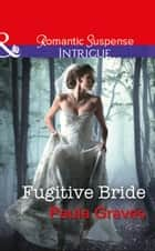 Fugitive Bride (Mills & Boon Intrigue) (Campbell Cove Academy, Book 3) 電子書 by Paula Graves