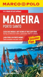 Madeira, Porto Santo Marco Polo Travel Guide: The best guide to Funchal, Santana, Porto Moniz and much more ebook by Marco Polo
