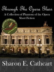 Through the Opera Glass ebook by Sharon E. Cathcart