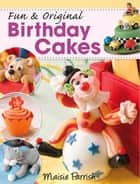Fun & Original Birthday Cakes ebook by Maisie Parish