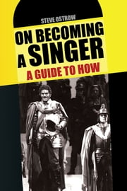 On Becoming A Singer - A Guide To How ebook by Steve Ostrow