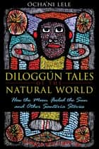 Diloggún Tales of the Natural World - How the Moon Fooled the Sun and Other Santería Stories ebook by Ócha'ni Lele