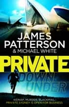 Private Down Under - (Private 6) ebook by James Patterson, Michael White