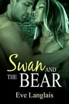 Swan and the Bear ebook by Eve Langlais