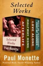 Selected Works - Afterlife; Halfway Home; Love Alone; and West of Yesterday, East of Summer ebook by Paul Monette