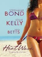 Heat Wave ebook by Stephanie Bond,Leslie Kelly,Heidi Betts