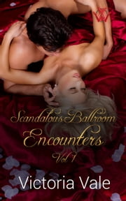 Scandalous Ballroom Encounters - A Regency Erotic Romance Box Set ebook by Victoria Vale