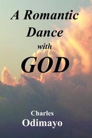 A Romantic Dance with God ebook by Charles Odimayo